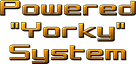 "Powered ""Yorky"" System"